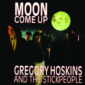 Gregory Hoskins And The Stick People - Moon Come Up