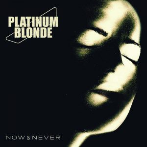 Platinum Blonde - Now & Never