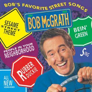 Bob McGrath Favorite Street Songs